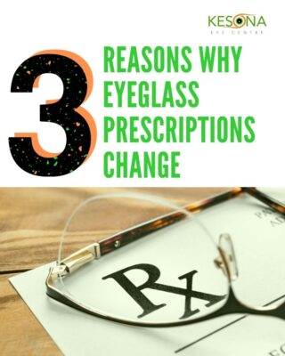 3 Reasons Why Eyeglass Prescriptions Change
